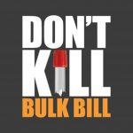 Don't Kill Bulk Bill